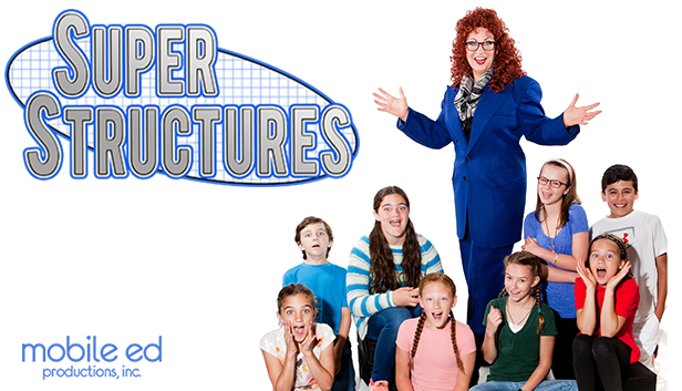 Mobile Ed Productions, Inc. Presents Super Structures - STEAM School Assembly Program