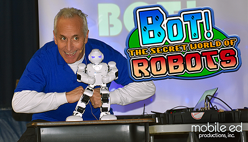 Bot!  The SEcret World of Robots - STEAM School Assembly Show